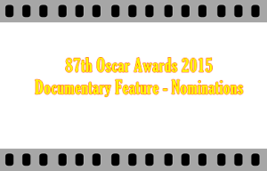 87th Oscar Awards 2015 Best Documentary Feature - Nominations
