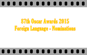 87th Oscar Awards 2015 Best Foreign Language Film - Nominations